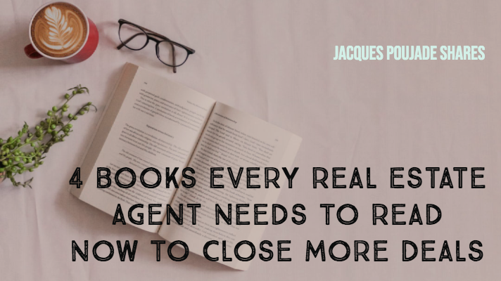 Jacques Poujade Shares: 4 Books Every Real Estate Agent Needs To Read Now To Close More Deals